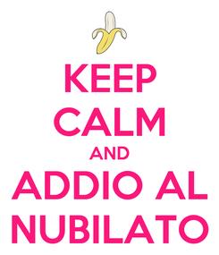 Poster: KEEP CALM AND ADDIO AL NUBILATO