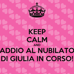 Poster: KEEP CALM AND ADDIO AL NUBILATO DI GIULIA IN CORSO!
