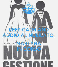 Poster: KEEP CALM AND ADDIO AL NUBILATO  DI MARTYNA IN CORSO