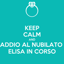 Poster: KEEP CALM AND ADDIO AL NUBILATO  ELISA IN CORSO