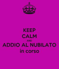 Poster: KEEP CALM AND ADDIO AL NUBILATO in corso