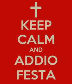 Poster: KEEP CALM AND ADDIO FESTA