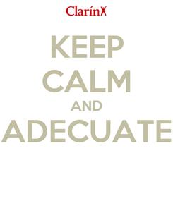 Poster: KEEP CALM AND ADECUATE