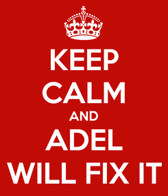 Poster: KEEP CALM AND ADEL WILL FIX IT