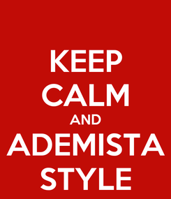 Poster: KEEP CALM AND ADEMISTA STYLE