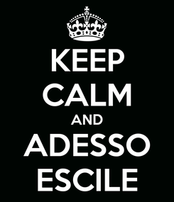 Poster: KEEP CALM AND ADESSO ESCILE