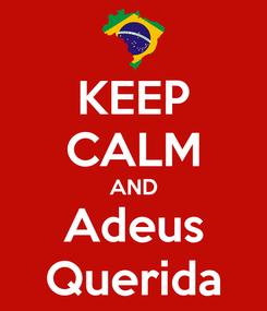Poster: KEEP CALM AND Adeus Querida