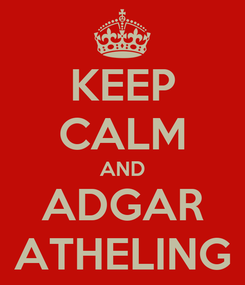 Poster: KEEP CALM AND ADGAR ATHELING