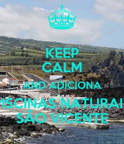 Poster: KEEP CALM AND ADICIONA PISCINAS NATURAIS SÃO VICENTE