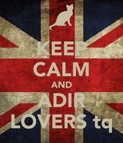 Poster: KEEP CALM AND ADIR LOVERS tq