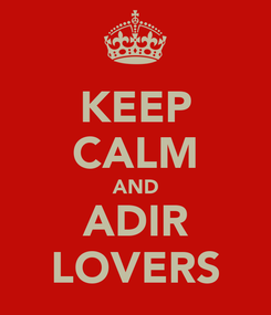 Poster: KEEP CALM AND ADIR LOVERS