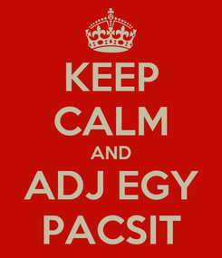 Poster: KEEP CALM AND ADJ EGY PACSIT