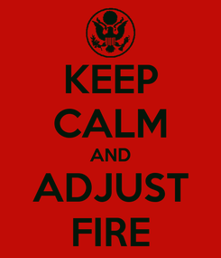 Poster: KEEP CALM AND ADJUST FIRE