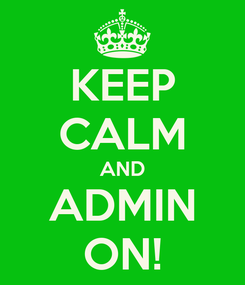Poster: KEEP CALM AND ADMIN ON!