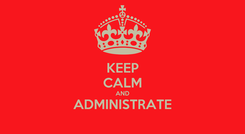 Poster: KEEP CALM AND ADMINISTRATE