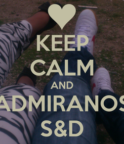 Poster: KEEP CALM AND ADMIRANOS S&D