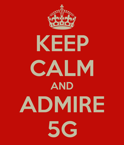 Poster: KEEP CALM AND ADMIRE 5G
