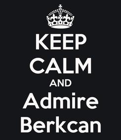 Poster: KEEP CALM AND Admire Berkcan