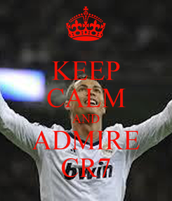 Poster: KEEP CALM AND ADMIRE CR7