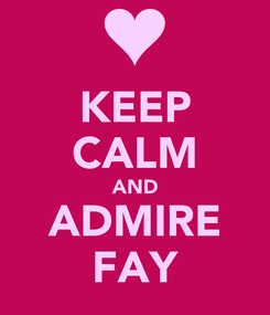 Poster: KEEP CALM AND ADMIRE FAY