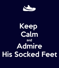Poster: Keep  Calm and Admire His Socked Feet