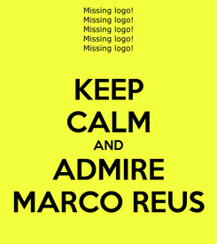 Poster: KEEP CALM AND ADMIRE MARCO REUS
