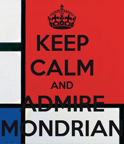 Poster: KEEP CALM AND ADMIRE MONDRIAN
