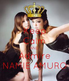 Poster: Keep Calm AND Admire NAMIE AMURO