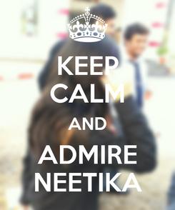 Poster: KEEP CALM AND ADMIRE NEETIKA