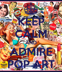 Poster: KEEP CALM AND ADMIRE POP ART