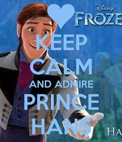 Poster: KEEP CALM AND ADMIRE PRINCE HANS