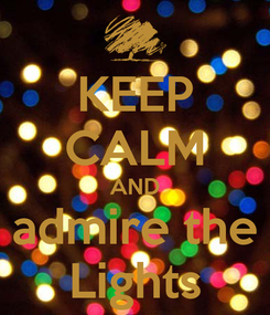 Poster: KEEP CALM AND admire the Lights