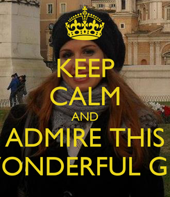 Poster: KEEP CALM AND ADMIRE THIS  WONDERFUL GIRL