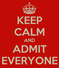 Poster: KEEP CALM AND ADMIT EVERYONE