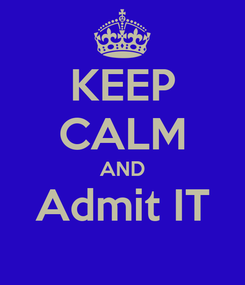 Poster: KEEP CALM AND Admit IT