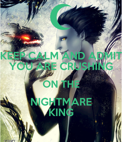 Poster: KEEP CALM AND ADMIT YOU ARE CRUSHING ON THE NIGHTMARE KING