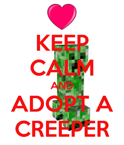 Poster: KEEP CALM AND ADOPT A CREEPER