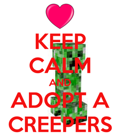 Poster: KEEP CALM AND ADOPT A CREEPERS