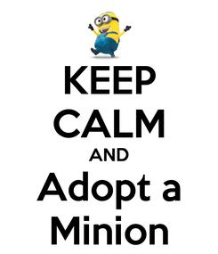 Poster: KEEP CALM AND Adopt a Minion