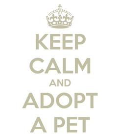 Poster: KEEP CALM AND ADOPT A PET