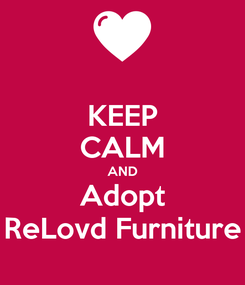 Poster: KEEP CALM AND Adopt ReLovd Furniture