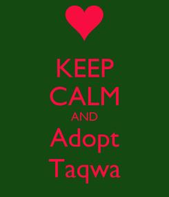 Poster: KEEP CALM AND Adopt Taqwa