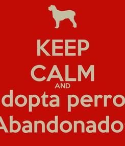Poster: KEEP CALM AND adopta perros Abandonados