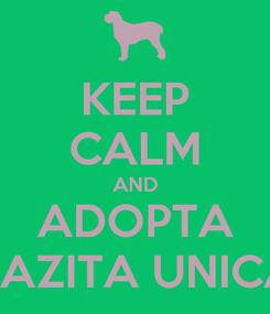 Poster: KEEP CALM AND ADOPTA RAZITA UNICA