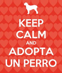 Poster: KEEP CALM AND ADOPTA UN PERRO
