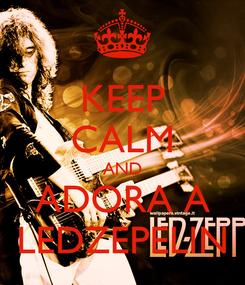 Poster: KEEP CALM AND ADORA A LEDZEPELIN