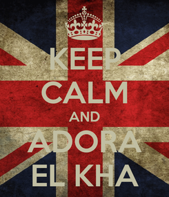 Poster: KEEP CALM AND ADORA EL KHA