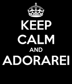 Poster: KEEP CALM AND ADORAREI