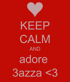 Poster: KEEP CALM AND adore  3azza <3