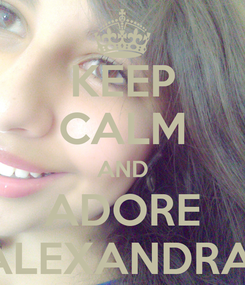 Poster: KEEP CALM AND ADORE ALEXANDRA